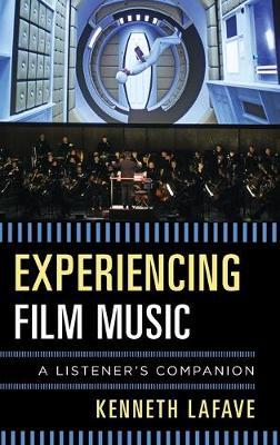 Experiencing Film Music: A Listener's Companion - Listener's Companion (Hardback)