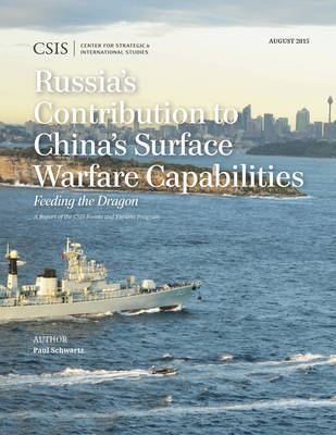 Russia's Contribution to China's Surface Warfare Capabilities: Feeding the Dragon - CSIS Reports (Paperback)
