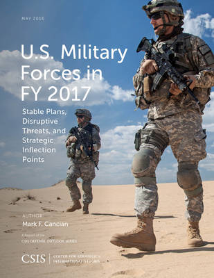 U.S. Military Forces in FY 2017: Stable Plans, Disruptive Threats, and Strategic Inflection Points - CSIS Reports (Paperback)