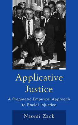 Applicative Justice: A Pragmatic Empirical Approach to Racial Injustice (Hardback)