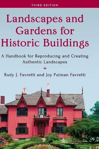 Landscapes and Gardens for Historic Buildings: A Handbook for Reproducing and Creating Authentic Landscapes - American Association for State & Local History (Hardback)