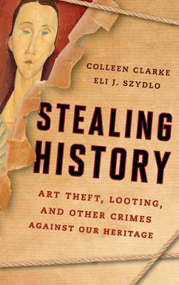 Stealing History: Art Theft, Looting, and Other Crimes Against Our Cultural Heritage (Hardback)