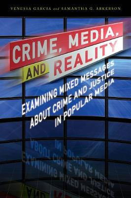 Crime, Media, and Reality: Examining Mixed Messages About Crime and Justice in Popular Media (Hardback)