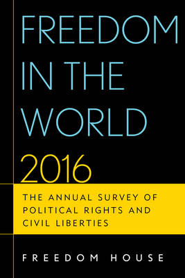 Freedom in the World 2016: The Annual Survey of Political Rights and Civil Liberties - Freedom in the World (Paperback)