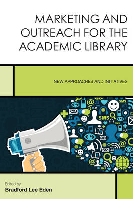 Marketing and Outreach for the Academic Library: New Approaches and Initiatives - Creating the 21st-Century Academic Library (Paperback)