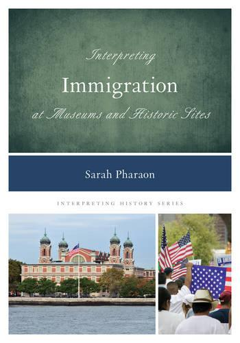 Interpreting Immigration at Museums and Historic Sites - Interpreting History (Paperback)