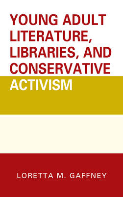 Young Adult Literature, Libraries, and Conservative Activism - Beta Phi Mu Scholars Series (Hardback)