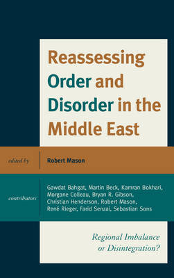 Reassessing Order and Disorder in the Middle East: Regional Imbalance or Disintegration? (Hardback)