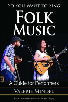 So You Want to Sing Folk Music: A Guide for Performers - So You Want to Sing 7 (Paperback)