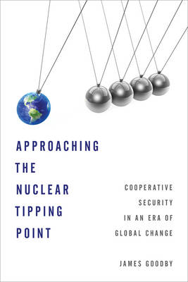 Approaching the Nuclear Tipping Point: Cooperative Security in an Era of Global Change (Hardback)