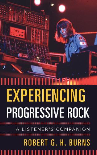 Experiencing Progressive Rock: A Listener's Companion - Listener's Companion (Hardback)
