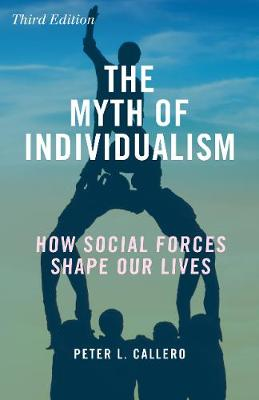 The Myth of Individualism: How Social Forces Shape Our Lives (Hardback)
