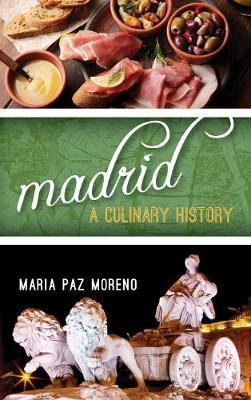 Madrid: A Culinary History - Big City Food Biographies (Hardback)