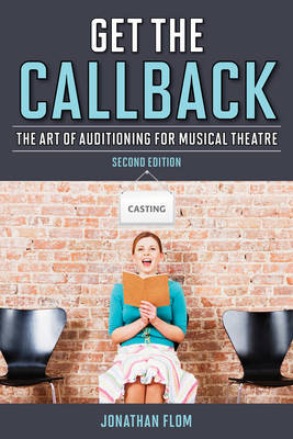Get the Callback: The Art of Auditioning for Musical Theatre (Hardback)
