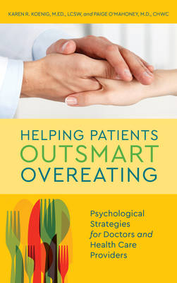 Helping Patients Outsmart Overeating: Psychological Strategies for Doctors and Health Care Providers (Hardback)