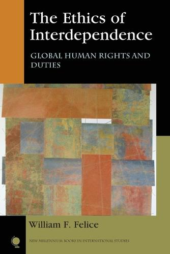 The Ethics of Interdependence: Global Human Rights and Duties - New Millennium Books in International Studies (Paperback)