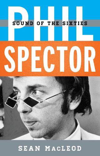 Phil Spector: Sound of the Sixties - Tempo: A Rowman & Littlefield Music Series on Rock, Pop, and Culture (Hardback)