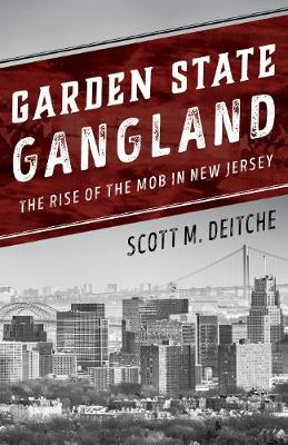 Garden State Gangland: The Rise of the Mob in New Jersey (Hardback)