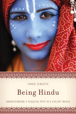 Being Hindu: Understanding a Peaceful Path in a Violent World (Hardback)