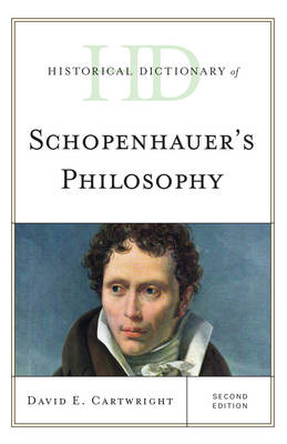 Historical Dictionary of Schopenhauer's Philosophy - Historical Dictionaries of Religions, Philosophies, and Movements Series (Hardback)