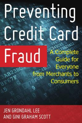 Preventing Credit Card Fraud: A Complete Guide for Everyone from Merchants to Consumers (Hardback)