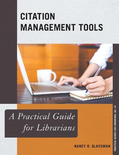 Citation Management Tools: A Practical Guide for Librarians - Practical Guides for Librarians 53 (Paperback)