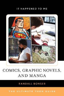Comics, Graphic Novels, and Manga: The Ultimate Teen Guide - It Happened to Me (Hardback)