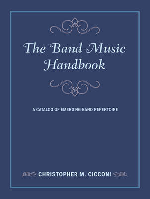 The Band Music Handbook: A Catalog of Emerging Band Repertoire - Music Finders (Hardback)
