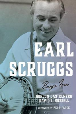 Earl Scruggs: Banjo Icon - Roots of American Music: Folk, Americana, Blues, and Country (Hardback)