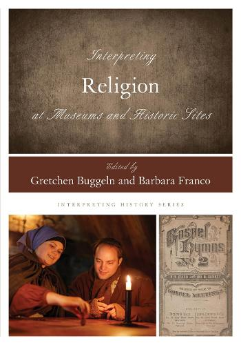 Interpreting Religion at Museums and Historic Sites - Interpreting History (Paperback)