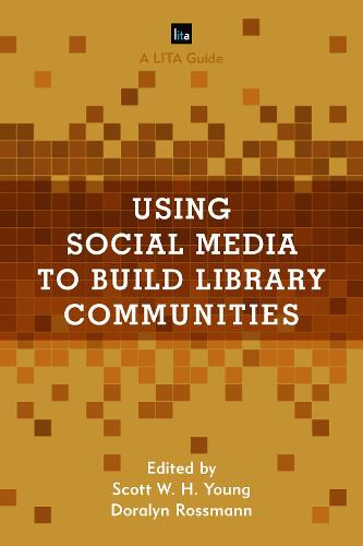 Using Social Media to Build Library Communities - LITA Guides (Paperback)
