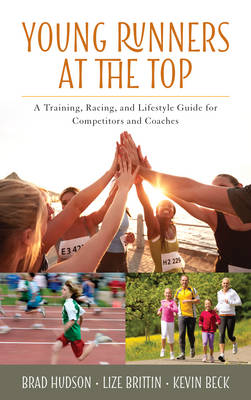 Young Runners at the Top: A Training, Racing, and Lifestyle Guide for Competitors and Coaches (Hardback)