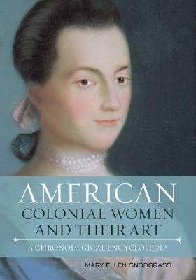 American Colonial Women and Their Art: A Chronological Encyclopedia (Hardback)
