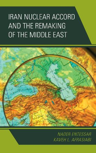 Iran Nuclear Accord and the Remaking of the Middle East (Hardback)