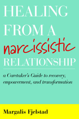 Healing from a Narcissistic Relationship: A Caretaker's Guide to Recovery, Empowerment, and Transformation (Hardback)