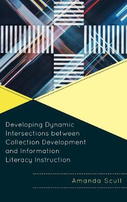 Developing Dynamic Intersections between Collection Development and Information Literacy Instruction - Innovations in Information Literacy (Paperback)