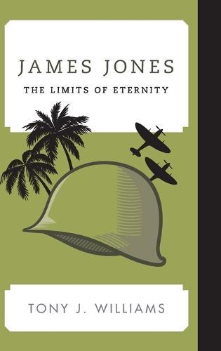 James Jones: The Limits of Eternity - Contemporary American Literature (Hardback)