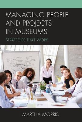 Managing People and Projects in Museums: Strategies that Work - American Association for State & Local History (Hardback)