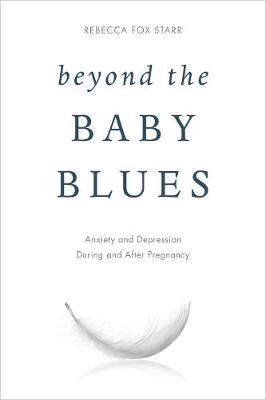 Beyond the Baby Blues: Anxiety and Depression During and After Pregnancy (Hardback)