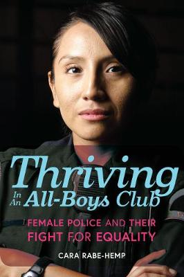 Thriving in an All-Boys Club: Female Police and Their Fight for Equality (Hardback)
