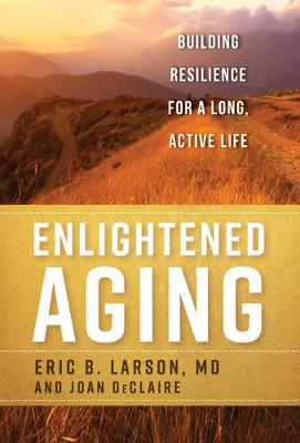 Enlightened Aging: Building Resilience for a Long, Active Life (Hardback)