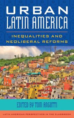 Urban Latin America: Inequalities and Neoliberal Reforms - Latin American Perspectives in the Classroom (Hardback)