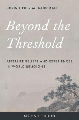 Beyond the Threshold: Afterlife Beliefs and Experiences in World Religions (Hardback)