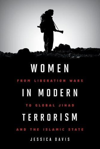 Women in Modern Terrorism: From Liberation Wars to Global Jihad and the Islamic State (Paperback)