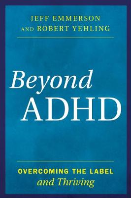 Beyond ADHD: Overcoming the Label and Thriving (Hardback)