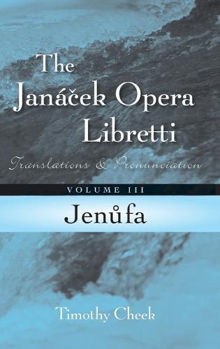 Jenufa: Translations and Pronunciation - The Janacek Opera Libretti Series Volume 3 (Hardback)