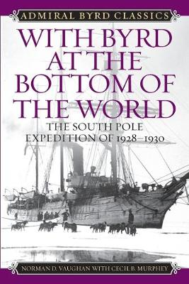 With Byrd at the Bottom of the World: The South Pole Expedition of 1928-1930 - Admiral Byrd Classics (Paperback)