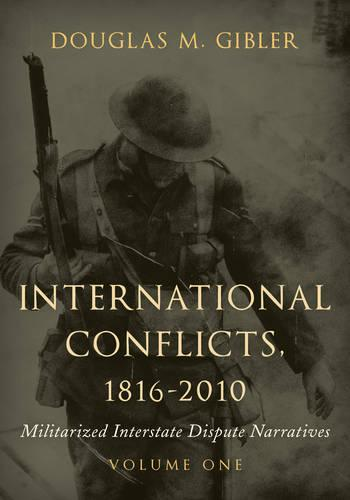 International Conflicts, 1816-2010: Militarized Interstate Dispute Narratives - International Conflicts, 1816-2010 (Hardback)