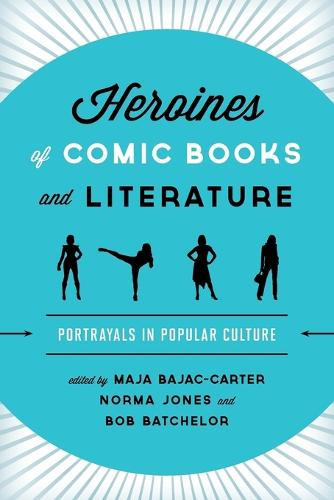 Heroines of Comic Books and Literature: Portrayals in Popular Culture (Paperback)