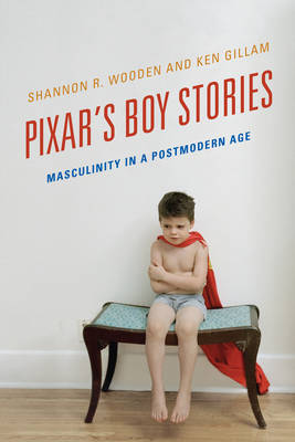 Pixar's Boy Stories: Masculinity in a Postmodern Age (Paperback)